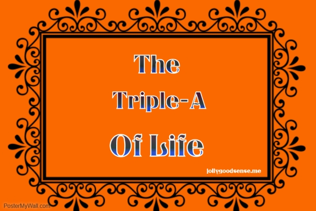 The Triple A of Life