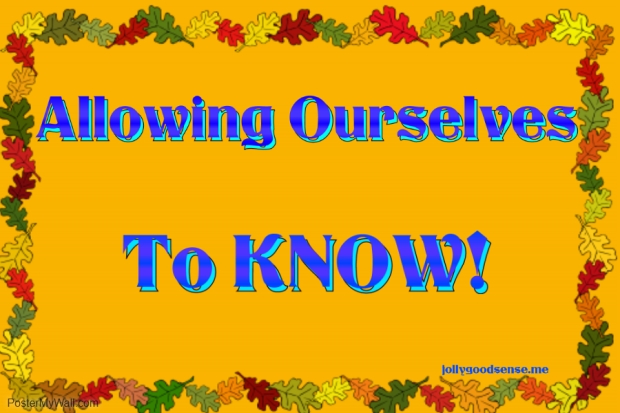 Allowing Ourselves to KNOW